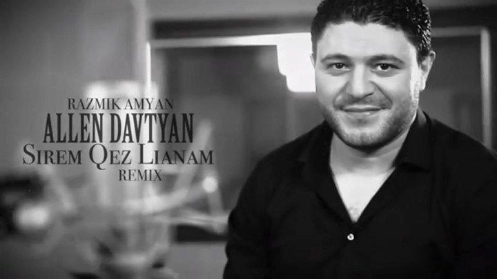 DJ ALLEN DAVTYAN ft. RAZMIK AMYAN - Sirem Qez Lianam (Remix) /Music Audio/ (www.BlackMusic.do.am) 2018