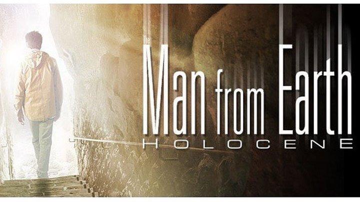 """Человек с Земли: Голоцен / The Man from Earth: Holocene"" 2017"