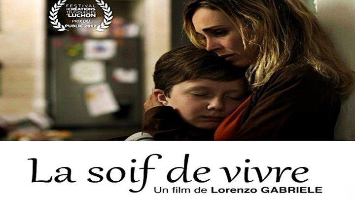 Жажда жизни / La Soif de Vivre (2017) - Драма