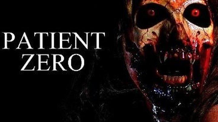 Пациент Зеро / Patient Zero (2018). Ужасы, боевик, драма