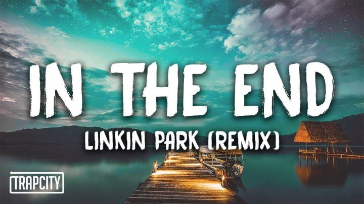 Linkin Park - In The End (Tommee Profitt Remix) (2018)