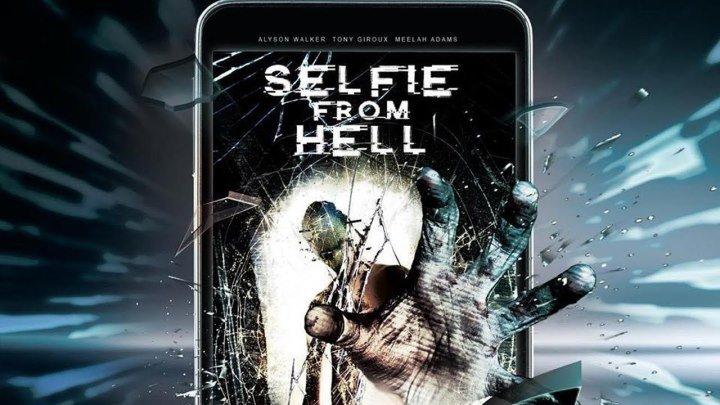 Селфи из ада \ Selfie from Hell (2018) \ ужасы