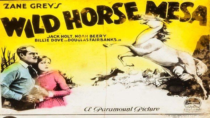 Wild Horse Mesa starring Jack Holt, Noah Beery Sr., Billie Dove, and Douglas Fairbanks Jr.!