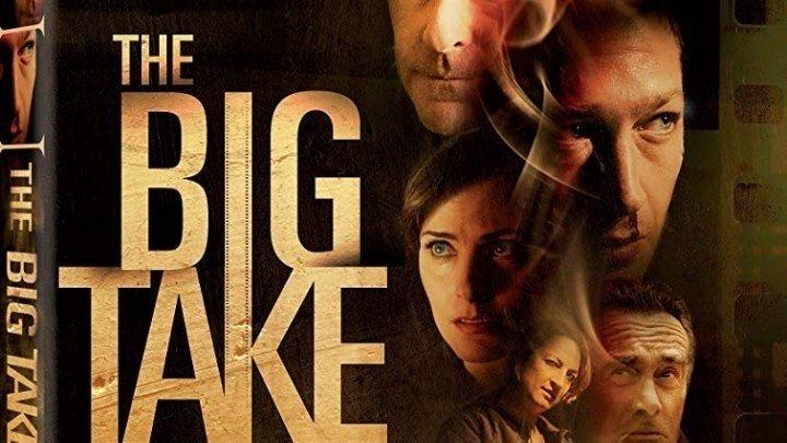 Крупный куш The Big Take (2018). Триллер