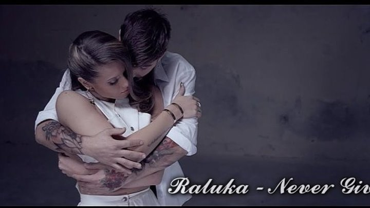 @ Raluka - Never Give Up Official Music Video @ H D