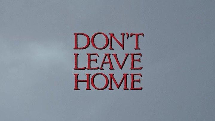 Не выходи из дома / Don't Leave Home / 2018 / WEB-DLRip