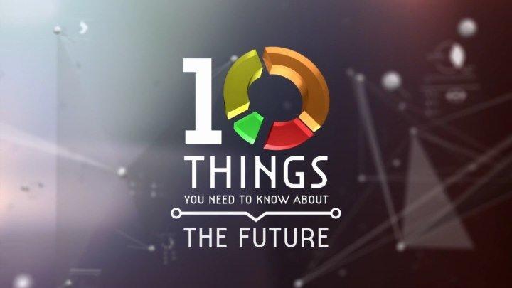 10 вещей, которые мы должны знать о будущем/ 10 Things You Need to Know About the Future (2017) DOK-FILM.NET