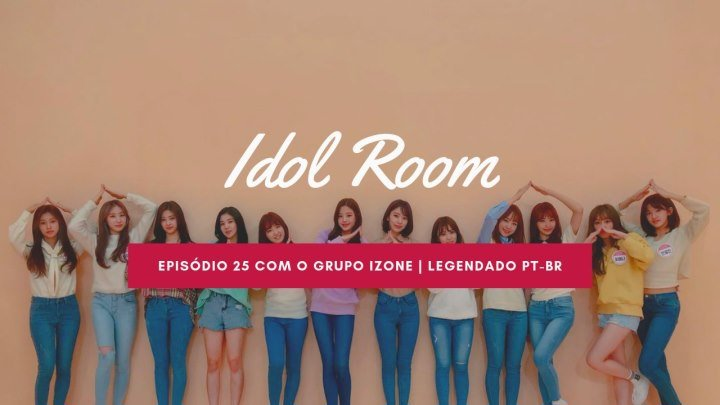 Idol Room EP 25 com o grupo IZONE   Legendado PT-BR