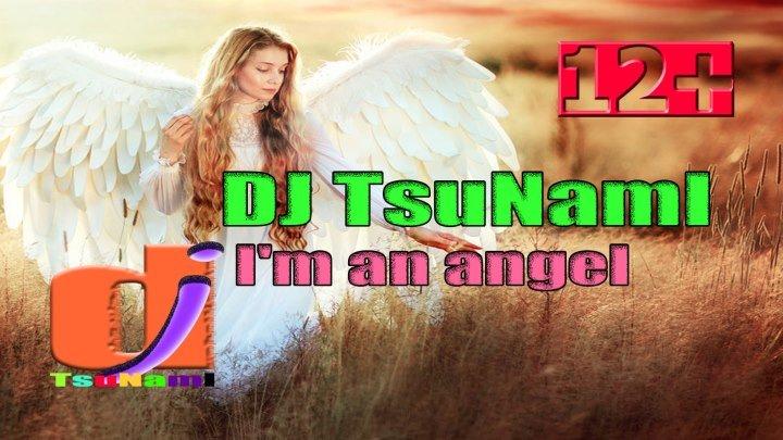 DJ TsuNamI _ I'm an angel. (Я ангел. 2019)
