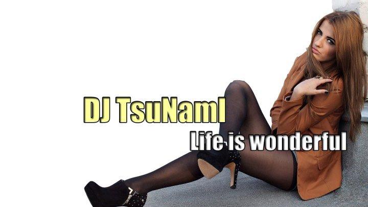 DJ TsuNamI _ Life is wonderful. (2019) Жизнь прекрасна.