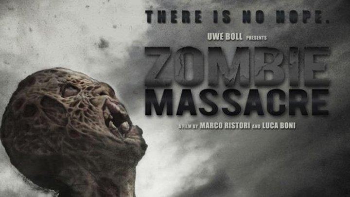 Резня Зомби / Zombie Massacre(2013)Жанр: Ужасы, Фантастика, Боевик.
