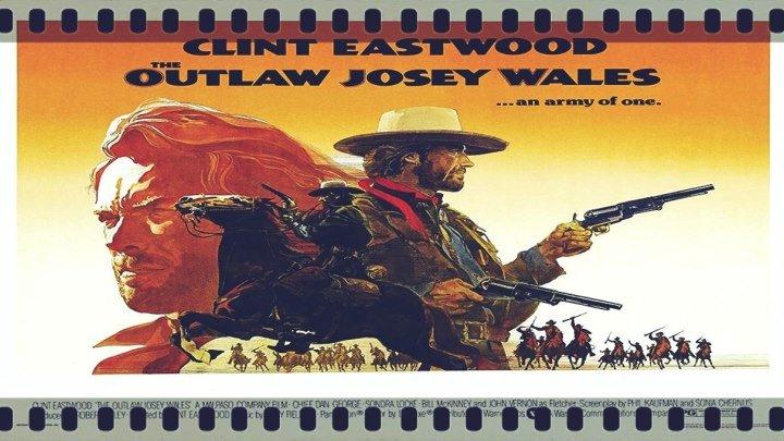 The Outlaw Josey Wales (1976) Clint Eastwood, Sondra Locke, Chief Dan George