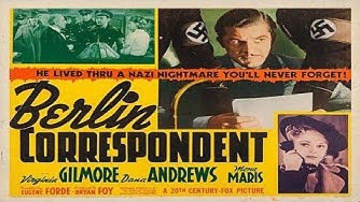 Berlin Corespondent [1942] Virginia Gilmore, Dana Andrews, Mona Maris |