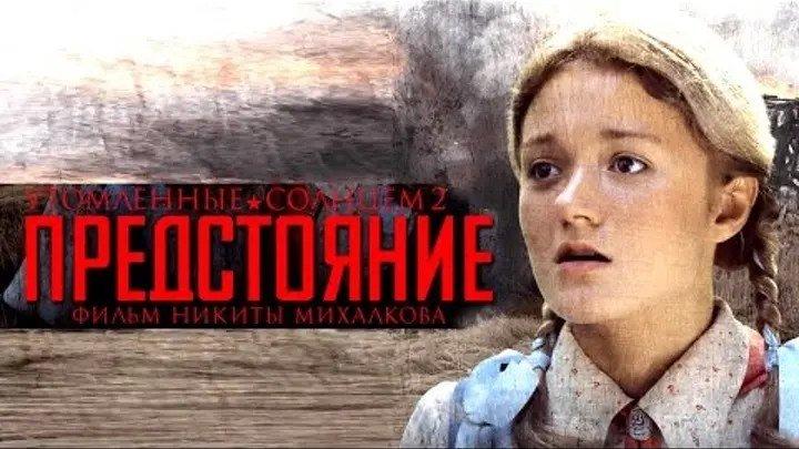 УТОМЛЁННЫЕ СОЛНЦЕМ- 2.Предстояние.Художественный фильм