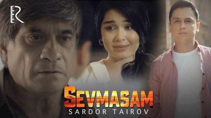 Sardor Tairov - Sevmasam - Сардор Таиров - Севмасам