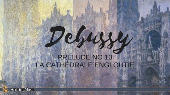 Debussy - Prélude No  10 La cathédrale engloutie | Classical Music | Piano  Music