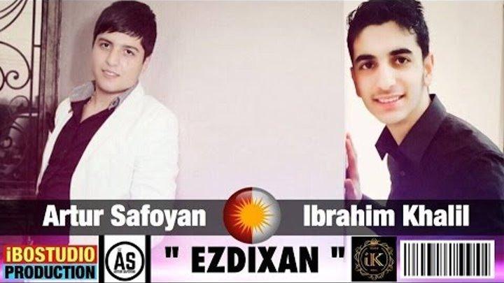 Artur Safoyan & Ibrahim Khalil - Ezdixan - New Audio - 2016