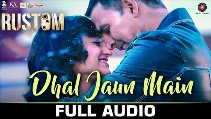 Dhal Jaun Main - Full Audio | Rustom | Akshay Kumar & Ileana D'cruz | Jubin Nautiyal & Aakanksha S