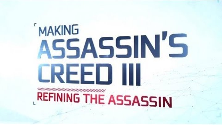 IGN Presents: Making Assassin's Creed 3 - Refining the Assassin (Part 2)