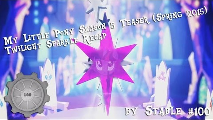 My Little Pony - Сезон 5 - Тизер (Весной 2015) - Резюме Твайлайт Спаркл (Рус. озв. - Стойло №100 )