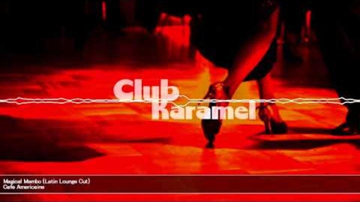 Cafe Americaine - Magical Mambo (Latin Lounge Cut)
