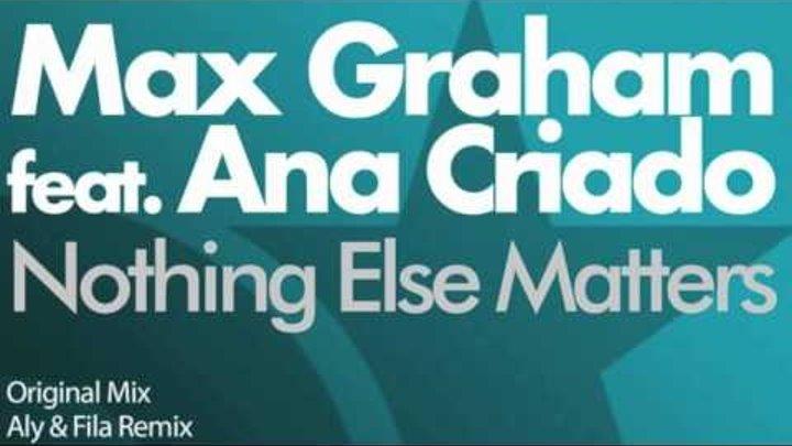 Max Graham feat Ana Criado - Nothing Else Matters (Radio Edit)