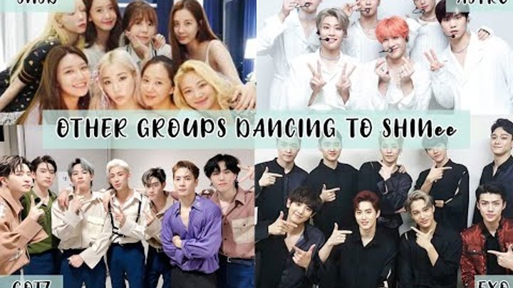 Other Groups dancing to SHINee songs[EXO, GOT7, SNSD, ASTRO     ]