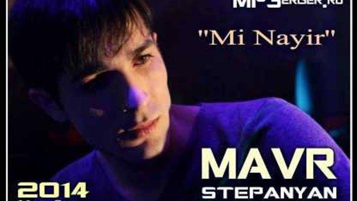 Mavr Stepanyan - Mi Nayir [NEW 2014] //Armenian Music//