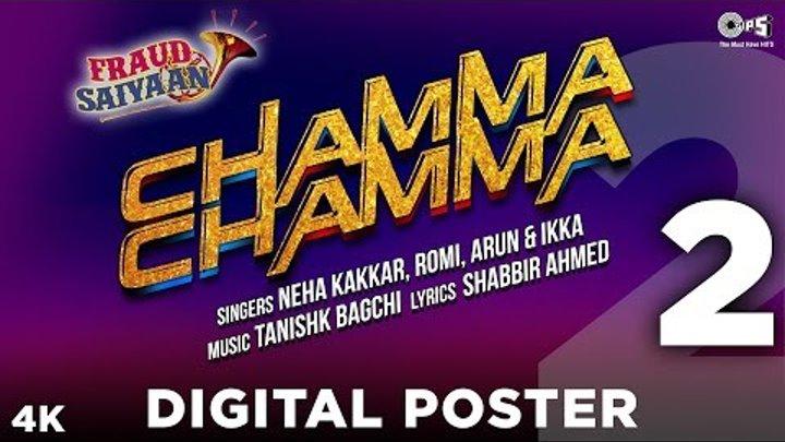 Chamma Chamma Digital Poster 2 - Fraud Saiyaan | Elli AvrRam | Tanishk Bagchi | Neha Kakkar, Ikka