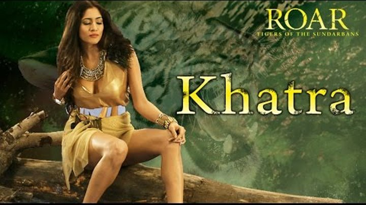 Khatra Full Video Song | Roar -Tigers Of The Sundarbans | Neeti Mohan & Bonnie Chakraborty.