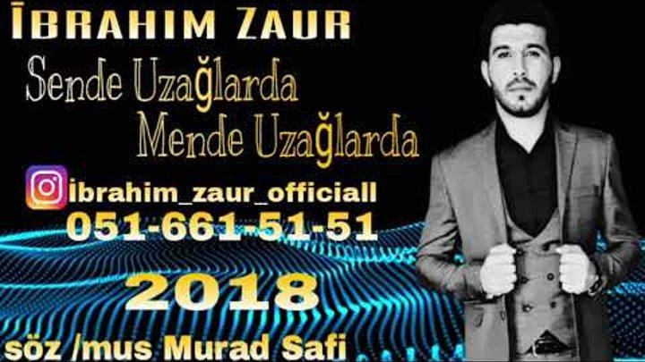 Ibrahim Zaur - Sende Uzaqlarda Mende Uzaqlarda 2018   Yeni