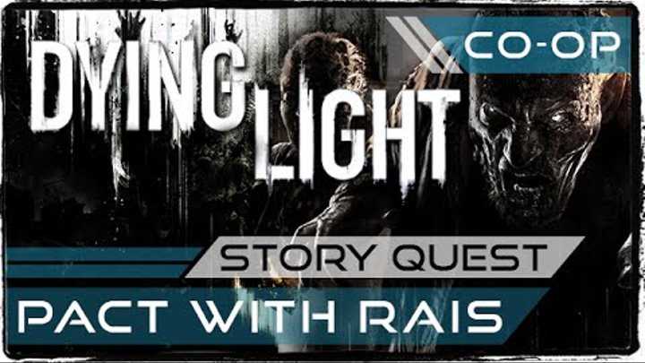Dying Light - Story Quest - Pact With Rais [COOP HD-1080(60)]
