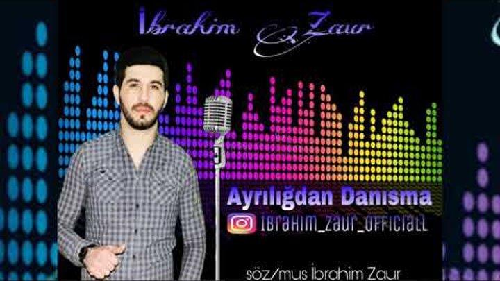 Ibrahim Zaur - Ayriliqdan Danisma 2018   Yeni