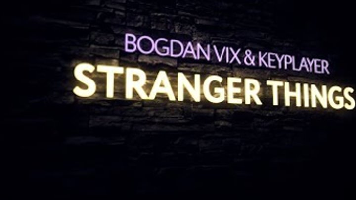 Bogdan Vix & KeyPlayer - Stranger Things (Extended Mix)