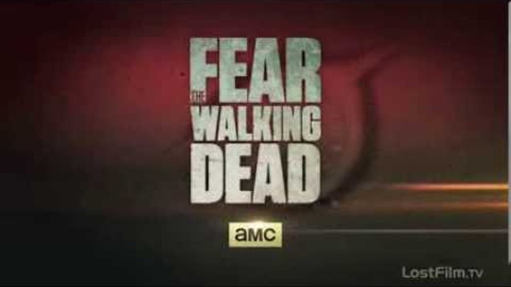 Бойтесь Ходячих Мертвецов (Fear the Walking Dead) - Промо 1 сезона (LostFilm)
