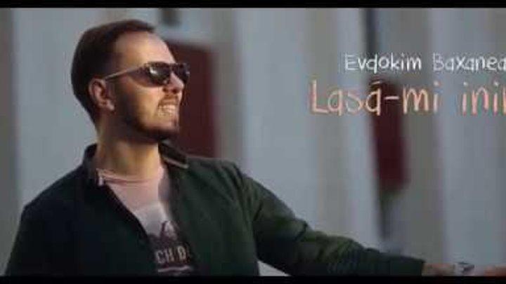 Evdokim Baxanean - Lasa-mi inima (OFFICIAL VIDEO 2018)