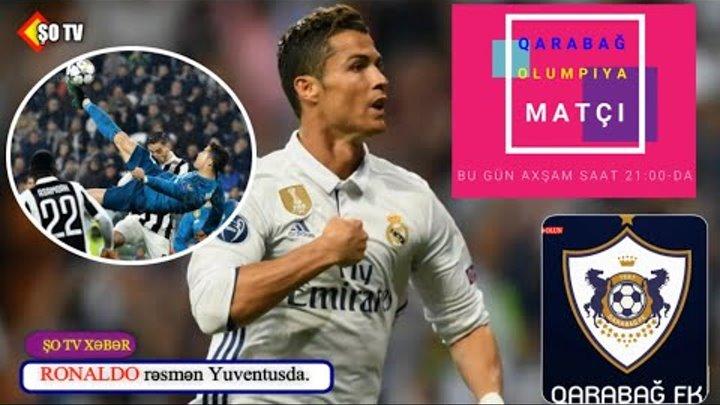 Ronaldo rəsmən Yuventusda - Bu gün Qarabağ - Olimpiya matçı baş tutacaq
