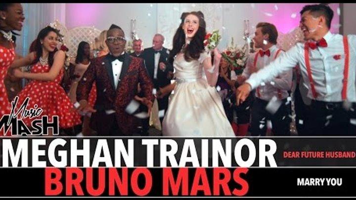 Meghan Trainor - Dear Future Husband / Bruno Mars - Marry You MASHUP