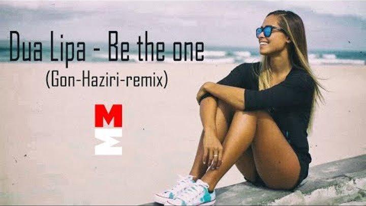 Dua Lipa - Be the one (Gon Haziri remix)