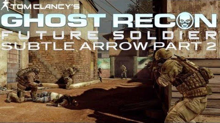 Ghost Recon: Future Soldier Walkthrough - 'Subtle Arrow' Mission Part 2