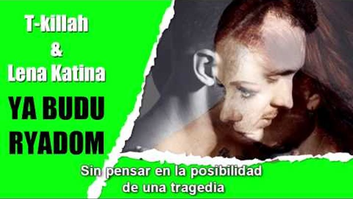 T-Killah Feat. Lena Katina - Ya Budu Ryadom (Español)