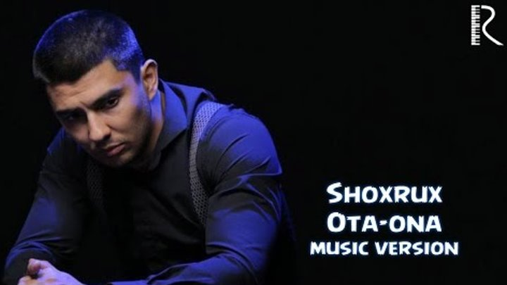 SHOXRUX - OTA-ONA (MUSIC VERSION) 2016