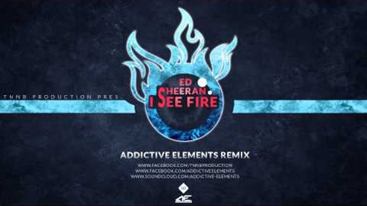 Ed Sheeran - I see fire (Addictive Elements Remix)(Radio Edit)