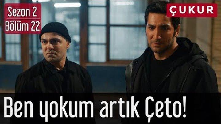 Çukur 2.Sezon 22.Bölüm - Ben Yokum Artık Çeto!