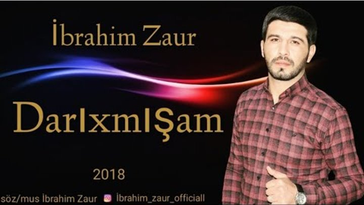 İbrahim Zaur - Darixmisam 2018 Yeni