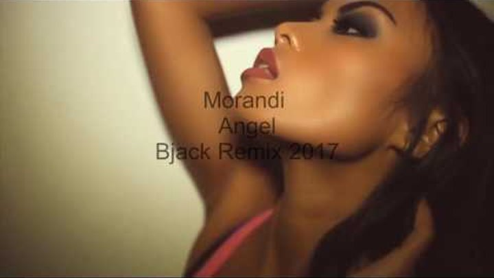 MORANDI - ANGEL (Bjack Remix 2017)