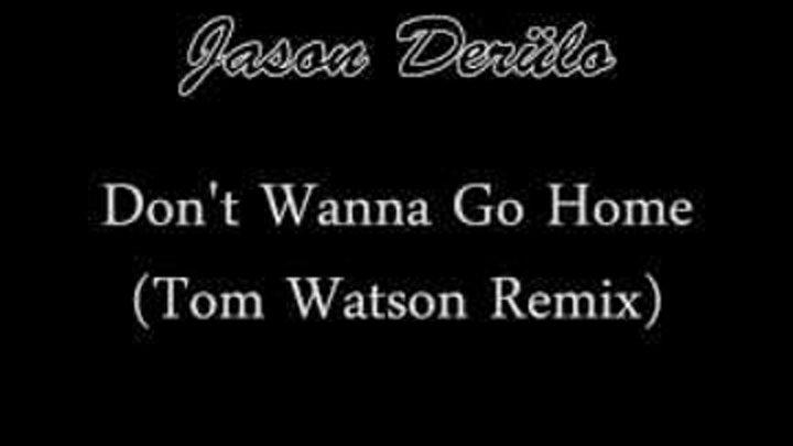 Jason Derulo - Don't Wanna Go Home (Tom Watson Remix)