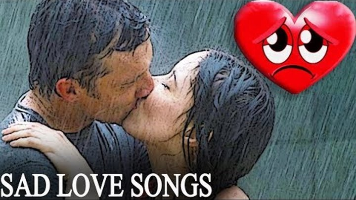 Sad Love Songs For Broken Hearted - Best Sad Love Songs May Make You Cry - Listen To Your Heart