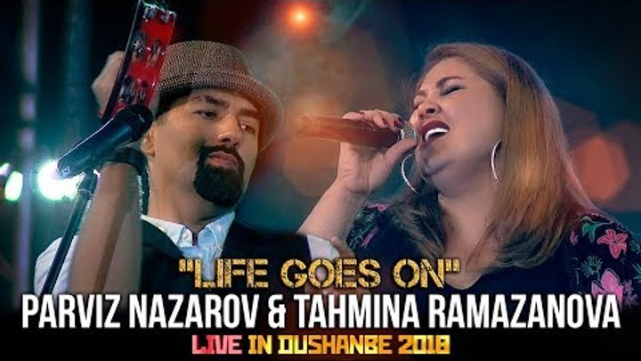 PARVIZ NAZAROV&TAHMINA RAMAZANOVA-LIFE GOES ON|LIVE IN DUSHANBE 2018