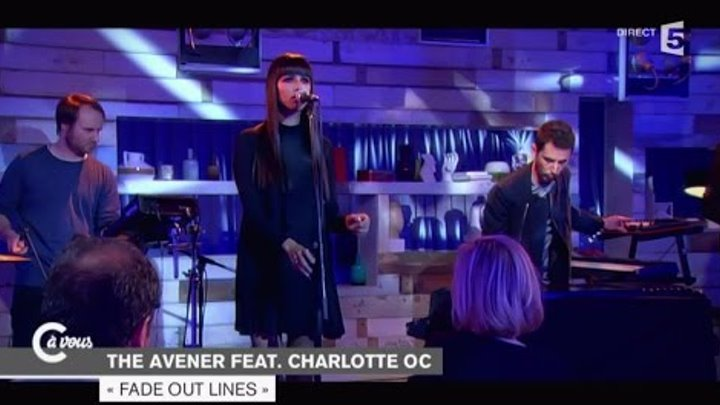 "The Avener feat. Charlotte OC. ""Fade out lines"" - C à vous - 28/01/2015"